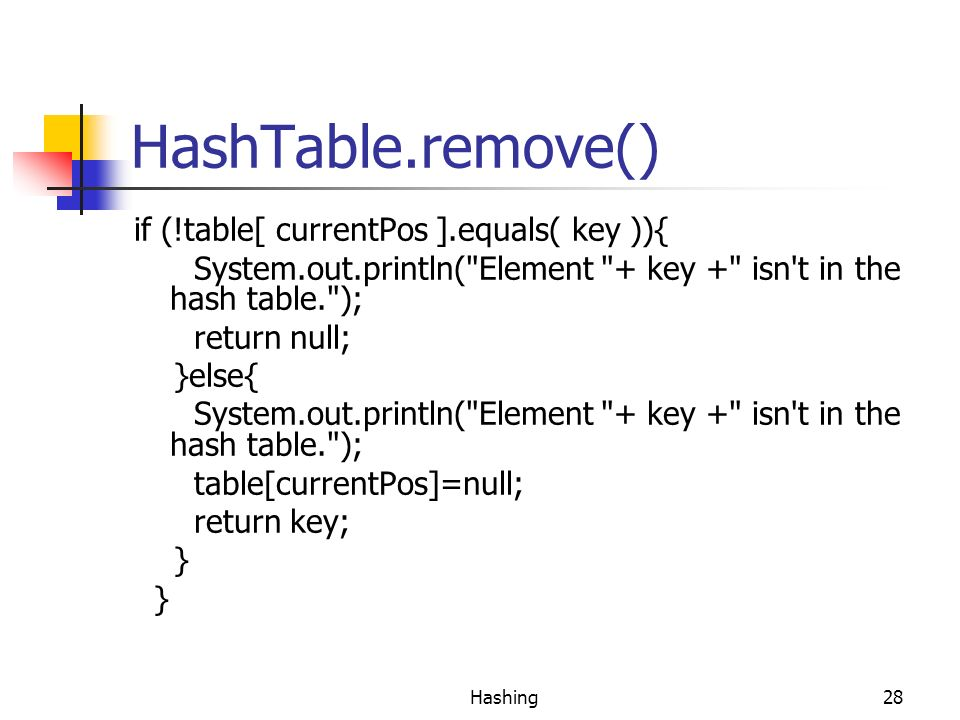 HashTable.remove() if (!table[ currentPos ].equals( key )){